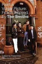Peter Wild Paint a Vulgar Picture: Fiction Inspired by the Smiths Very Good Book