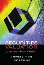 Securities Valuation : Applications of Financial Modeling by Thomas S. Y. Ho...