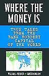 Where the Money Is: True Tales from the Bank Robbery Capital of the World