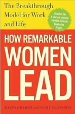 How Remarkable Women Lead: The Breakthrough Model for Work and Life, Joanna Bars