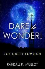 Dare to Wonder! : The Quest for God by Randall Muelot (2013, Paperback)