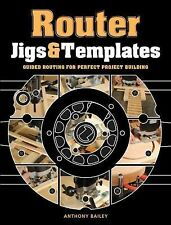 Router Jigs and Templates : Guided Routing for Perfect Project Building by...