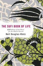 The Sufi Book of Life : 99 Pathways of the Heart for the Modern Dervish by...
