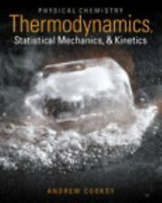 Physical Chemistry: Thermodynamics, Statistical Mechanics, Kinetics, Cooksy, NEW