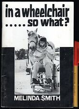 Signed! IN a WHEELCHAIR . . . SO WHAT? Melinda Smith Very Special Australian