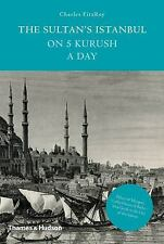The Sultan's Istanbul on 5 Kurush a Day by Charles FitzRoy (2013, Hardcover)