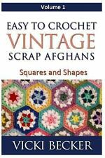 Easy to Crochet Vintage Scrap Afghans : Squares and Shapes by Vicki Becker...