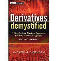 Derivatives Demystified: A Step-by-Step Guide to Forwards, Futures, Swaps and O…