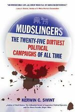 Mudslingers: The Twenty-Five Dirtiest Political Campaigns of All Time, Kerwin Sw