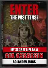 Enter the Past Tense My Life As a CIA Assassination Roland Haas 1st inscribed