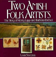 Two Amish Folk Artists : the Story of Henry Lapp and Barbara Ebersol / Louise S