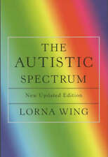 The Autistic Spectrum: A Guide for Parents and P, Lorna Wing, New