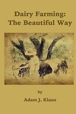 Dairy Farming: the Beautiful Way by Adam Klaus (2015, Paperback)