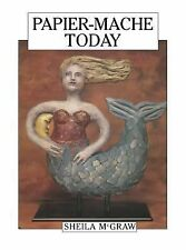 Papier-Mache Today by Sheila McGraw (1990, Paperback)