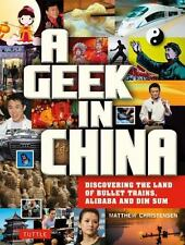 A Geek in China: Discovering the Land of Alibaba, Bullet Trains and Dim Sum, Chr