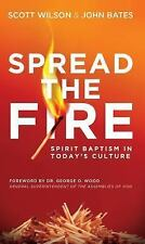 Spread the Fire : Spirit Baptism in Today's Culture by Scott Wilson and John...