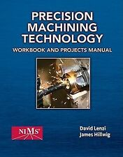 Precision Machining Technology : Workbook and Projects Manual by Peter J....