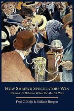 How Shrewd Speculators Win; a Guide to Behavior When the Market Rises by...