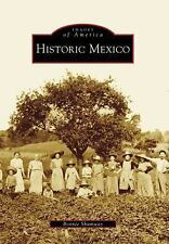 Images of America Ser.: Historic Mexico by Bonnie Shumway (2009, Paperback)