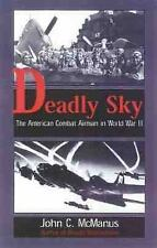 Deadly Sky : The American Combat Airman in World War II by John C. McManus...