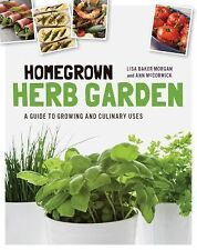 Homegrown Herbs Garden : A Guide to Growing and Culinary Uses by Lisa Baker...