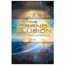 The Grand Illusion : A Synthesis of Science and Spirituality—Book One...
