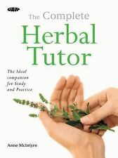 The Complete Herbal Tutor : The Ideal Companion for Study and Practice by...