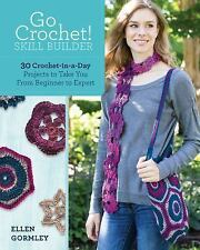 Go Crochet! Skill Builder: 30 Crochet-in-a-Day Projects to Take You from Beginne
