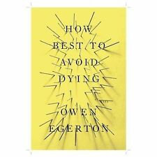How Best To Avoid Dying: Stories, Egerton, Owen