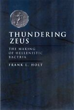 Thundering Zeus: The Making of Hellenistic Bactria (Hellenistic Culture and Soci