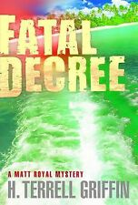 Fatal Decree : A Matt Royal Mystery 7 by H. Terrell Griffin (2014, Paperback,...