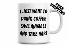 I Just Want to Drink Coffee Save Animals And Take Naps Coffee Mug Cup