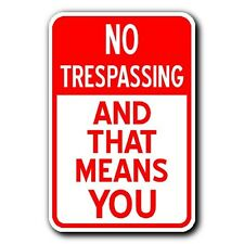 No Trespassing - AND THAT MEANS YOU -12x18 New METAL Prepper Sign