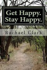 Get Happy. Stay Happy : A Workbook for Overcoming Depression and Increasing...