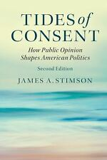 Tides of Consent : How Public Opinion Shapes American Politics by James A....