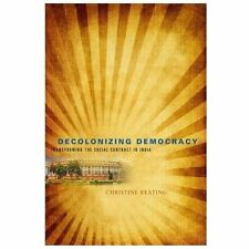 Decolonizing Democracy : Transforming the Social Contract in India by...