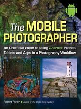 The Mobile Photographer: An Unofficial Guide to Using Android Phones, Tablets, a