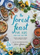 The Forest Feast for Kids : Colorful Vegetarian Recipes That Are Simple to...