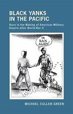 Black Yanks in the Pacific : Race in the Making of American Military Empire...