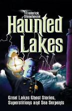 Haunted Lakes: Great Lakes Ghost Stories, Superstitions and Sea Serpents