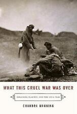 What This Cruel War Was Over : Soldiers, Slavery, and the Civil War by...