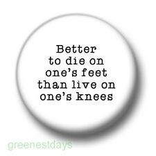 Better To Die On One's Feet 1 Inch / 25mm Pin Button Badge Protest Freedom Quote