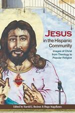 Jesus in the Hispanic Community : Images of Christ from Theology to Popular...
