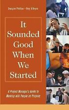 It Sounded Good When We Started: A Project Manager's Guide to Working with Peopl