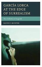 Garcia Lorca at the Edge of Surrealism: The Aesthetics of Anguish by David F....
