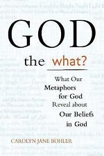 God the What?: What Our Metaphors for God Reveal about Our Beliefs in God, Bohle