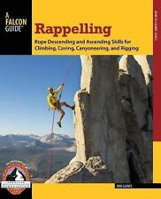 How to Climb Ser.: Rappelling : Rope Descending and Ascending Skills for...