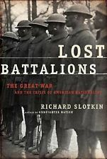 Lost Battalions: The Great War and the Crisis of American Nationality, Slotkin,