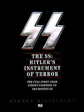 The SS: Hitler's Instrument of Terror: The Full Story From Street Fighters to t