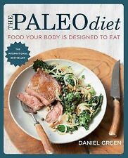 The Paleo Diet : Food Your Body Is Designed to Eat by Daniel Green (2015,...